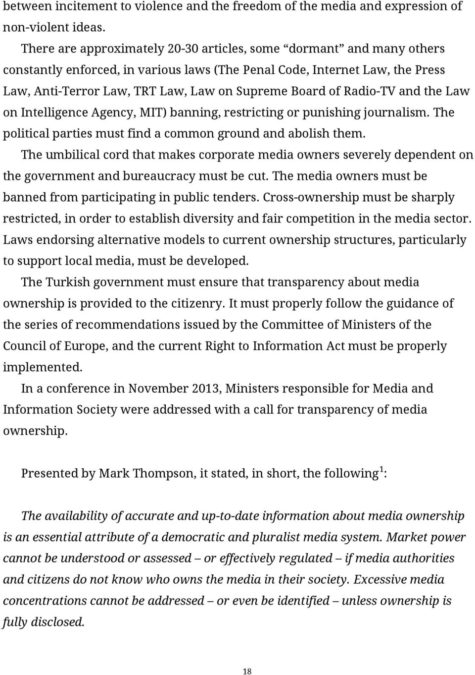 of Radio-TV and the Law on Intelligence Agency, MIT) banning, restricting or punishing journalism. The political parties must find a common ground and abolish them.