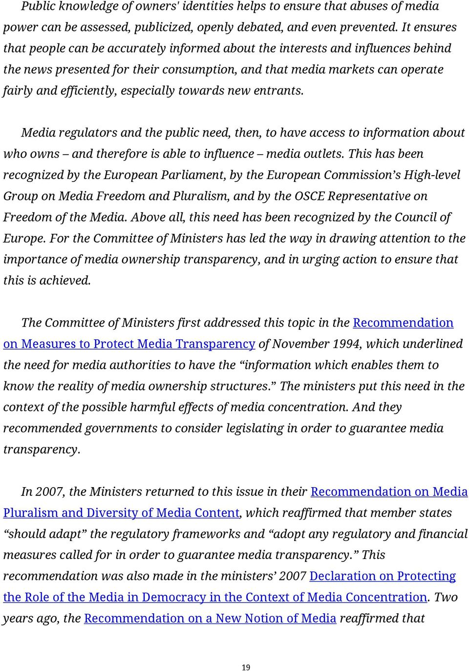 especially towards new entrants. Media regulators and the public need, then, to have access to information about who owns and therefore is able to influence media outlets.