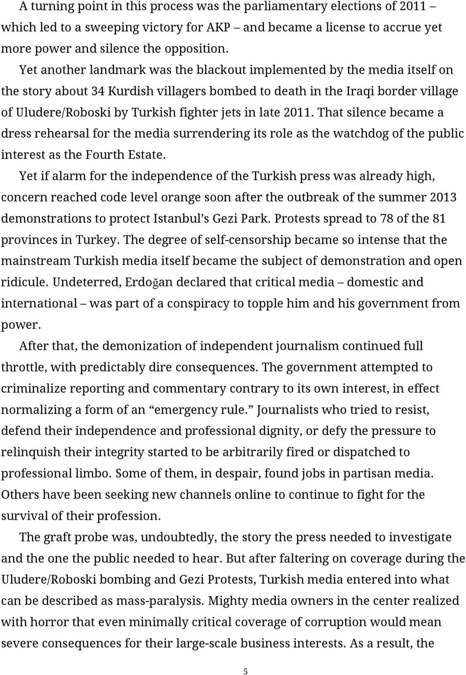 late 2011. That silence became a dress rehearsal for the media surrendering its role as the watchdog of the public interest as the Fourth Estate.