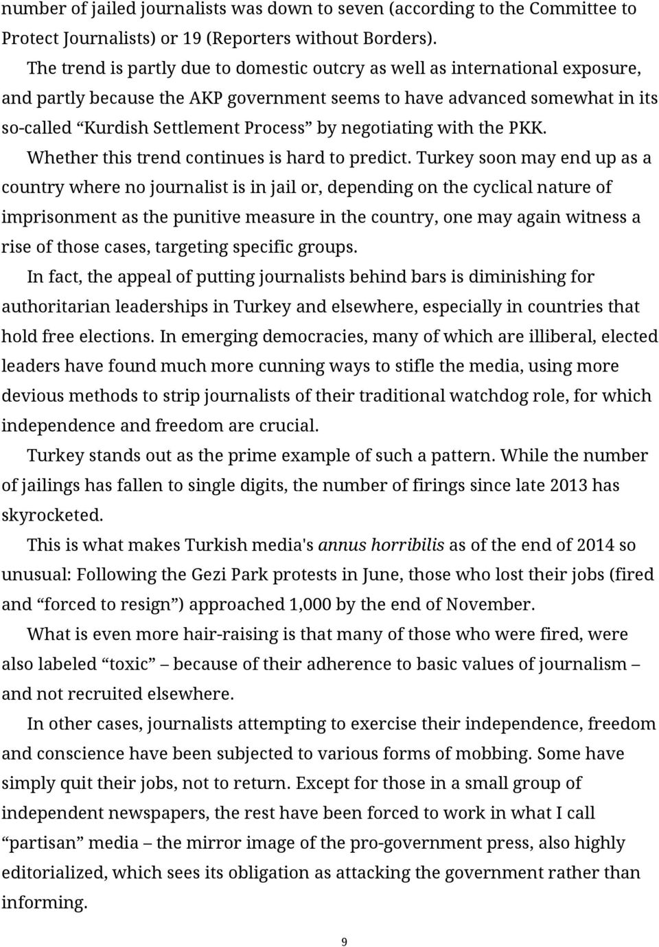 negotiating with the PKK. Whether this trend continues is hard to predict.