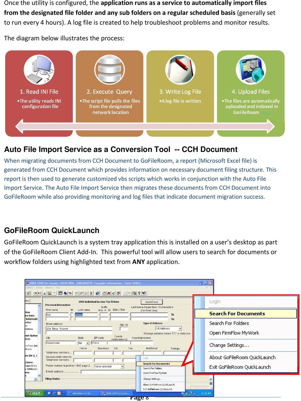 The diagram below illustrates the process: Auto File Import Service as a Conversion Tool -- CCH Document When migrating documents from CCH Document to GoFileRoom, a report (Microsoft Excel file) is