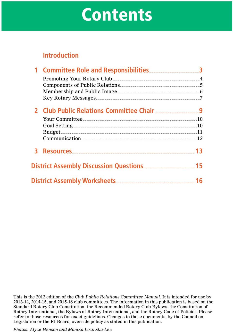 ..15 District Assembly Worksheets...16 This is the 2012 edition of the Club Public Relations Committee Manual. It is intended for use by 2013-14, 2014-15, and 2015-16 club committees.