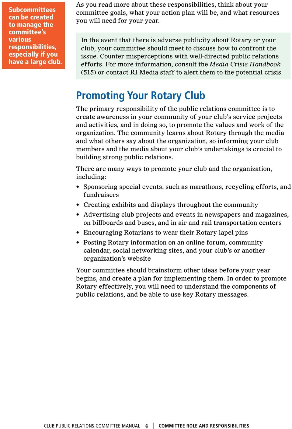 In the event that there is adverse publicity about Rotary or your club, your committee should meet to discuss how to confront the issue.