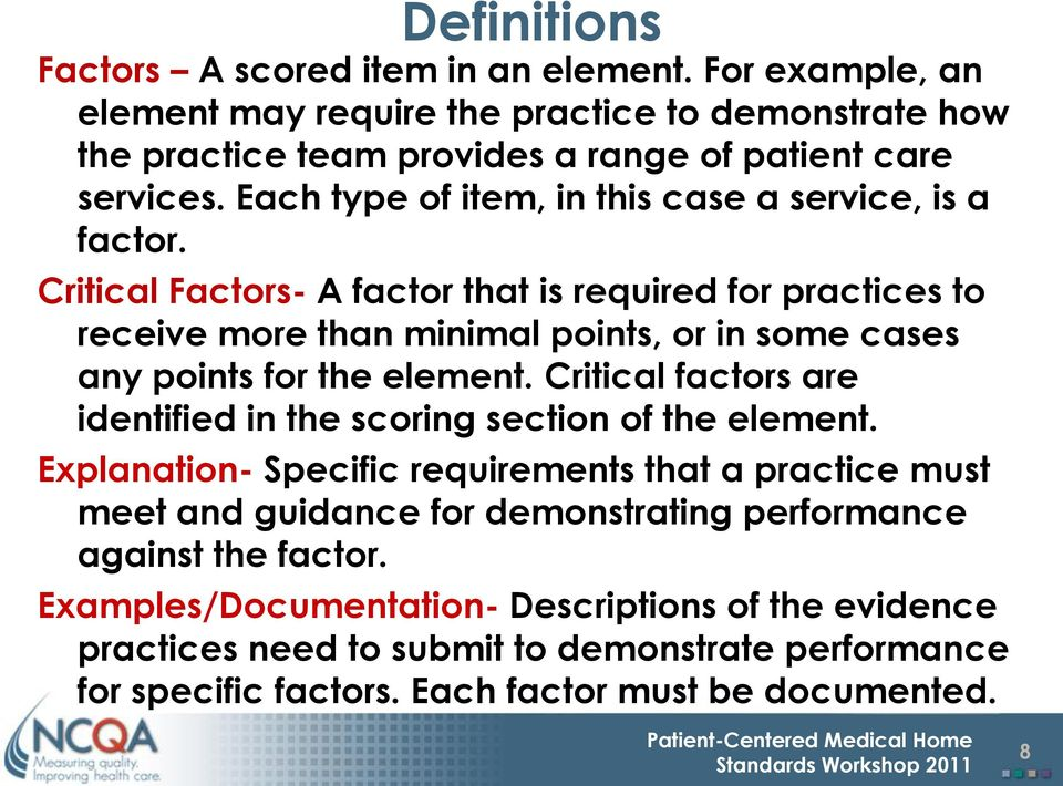 Critical Factors- A factor that is required for practices to receive more than minimal points, or in some cases any points for the element.
