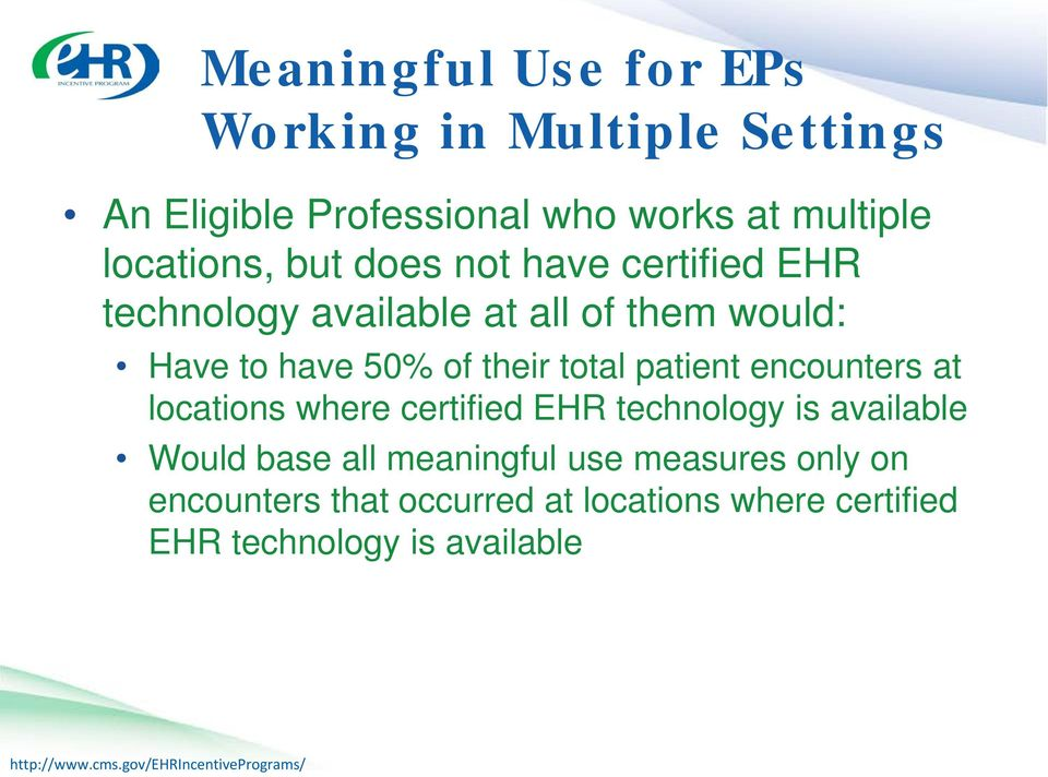 their total patient encounters at locations where certified EHR technology is available Would base all