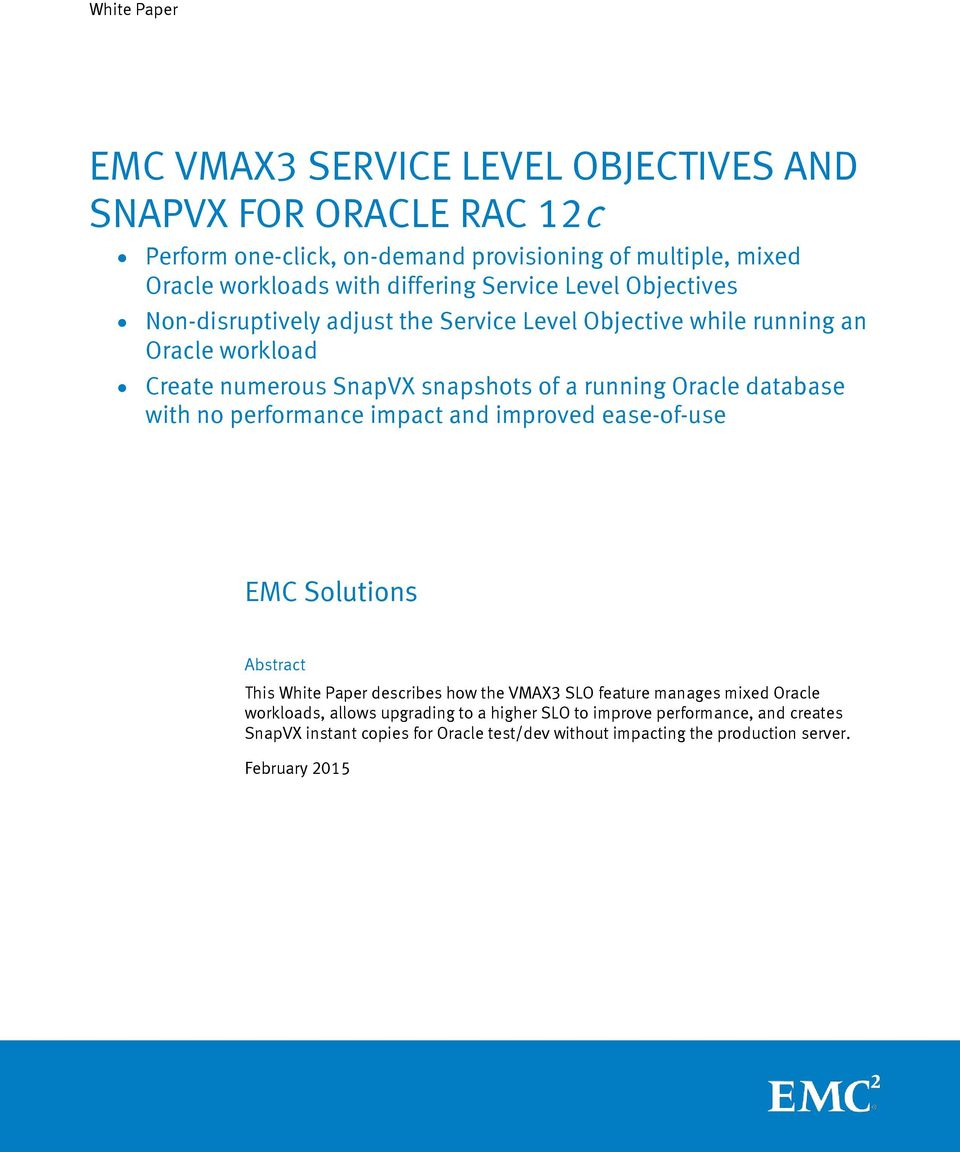 Oracle database with no performance impact and improved ease-of-use EMC Solutions Abstract This describes how the VMAX3 SLO feature manages mixed Oracle