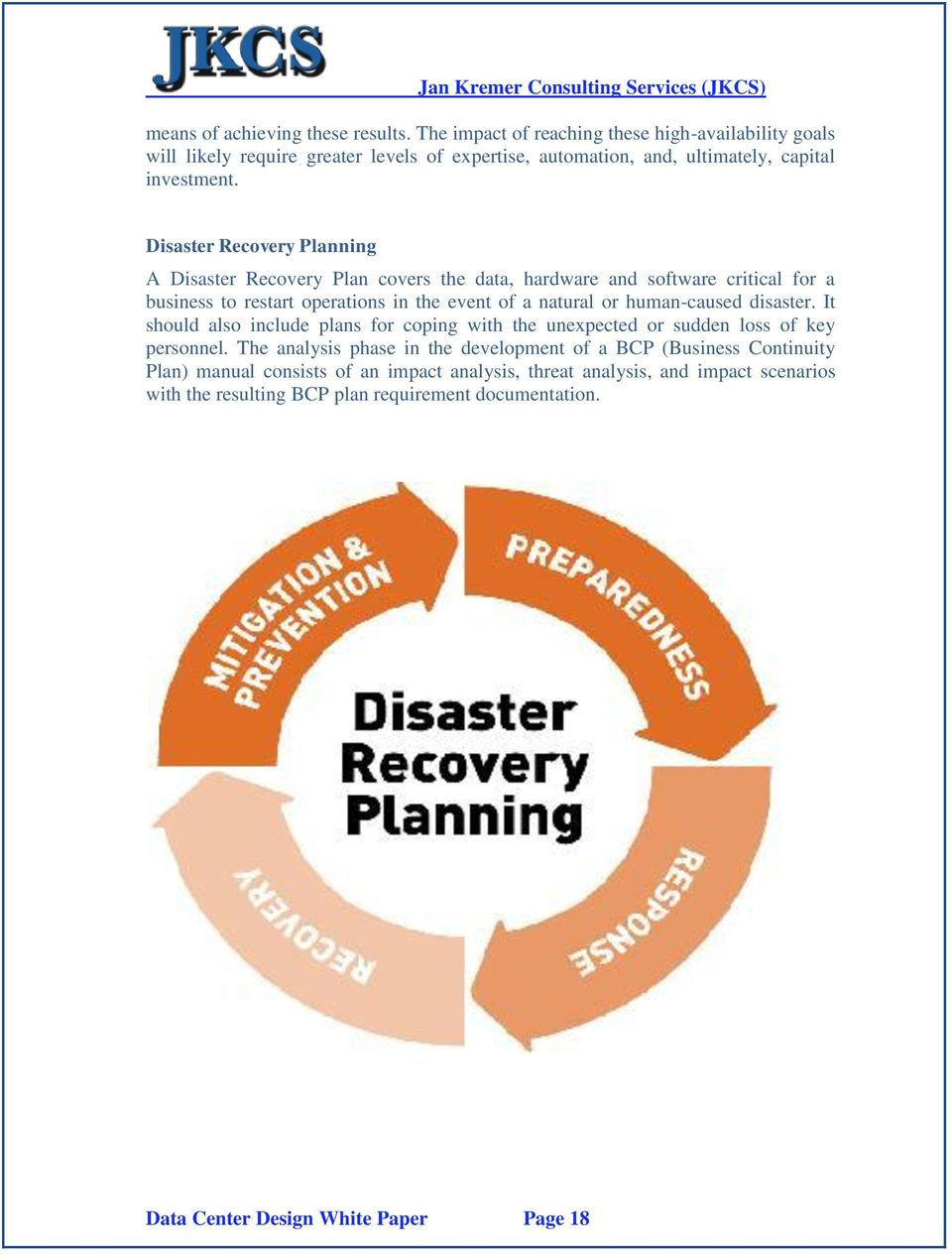 Disaster Recovery Planning A Disaster Recovery Plan covers the data, hardware and software critical for a business to restart operations in the event of a natural or