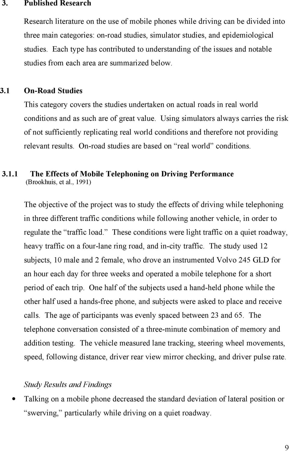 1 On-Road Studies This category covers the studies undertaken on actual roads in real world conditions and as such are of great value.