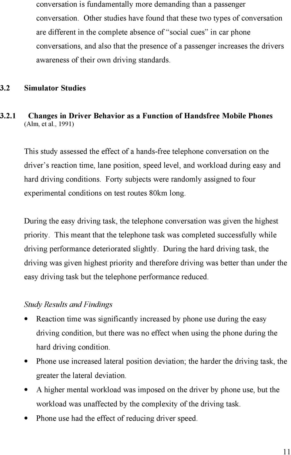 drivers awareness of their own driving standards. 3.2 Simulator Studies 3.2.1 Changes in Driver Behavior as a Function of Handsfree Mobile Phones (Alm, et al.