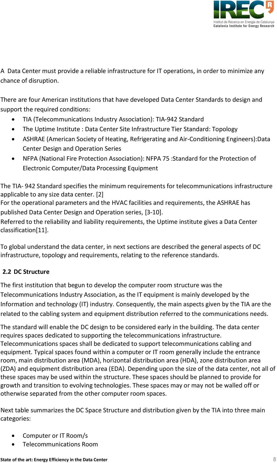 Uptime Institute : Data Center Site Infrastructure Tier Standard: Topology ASHRAE (American Society of Heating, Refrigerating and Air-Conditioning Engineers):Data Center Design and Operation Series