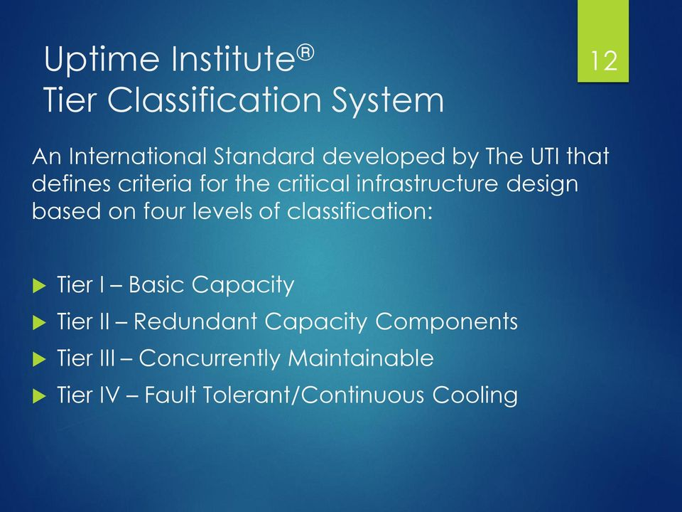 four levels of classification: Tier I Basic Capacity Tier II Redundant Capacity