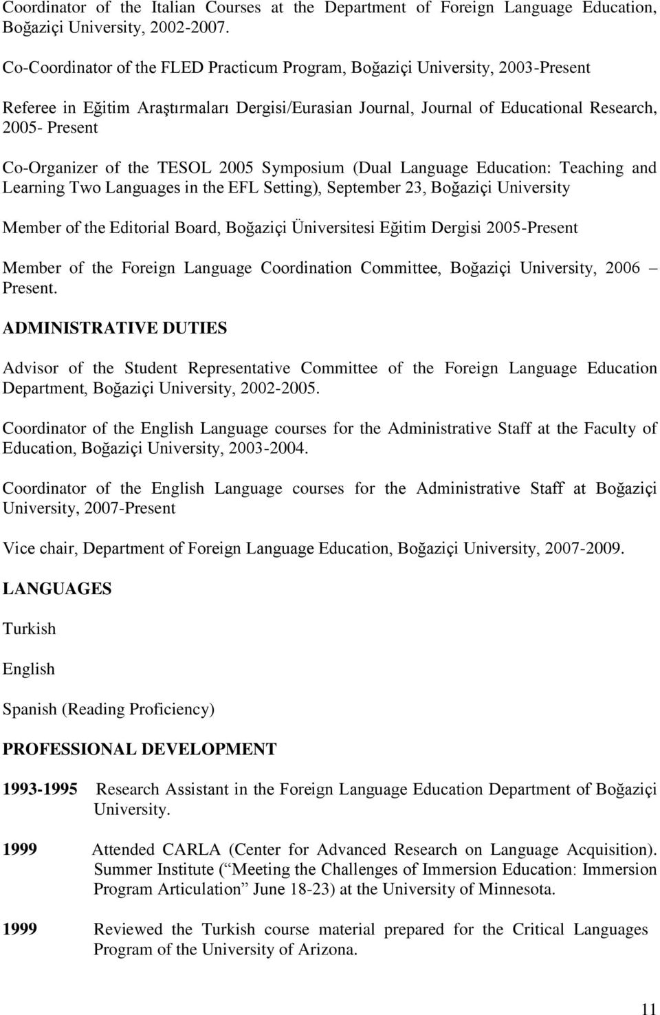 of the TESOL 2005 Symposium (Dual Language Education: Teaching and Learning Two Languages in the EFL Setting), September 23, Boğaziçi University Member of the Editorial Board, Boğaziçi Üniversitesi
