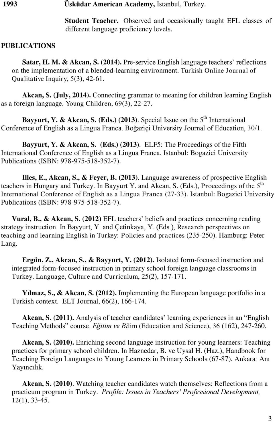 Connecting grammar to meaning for children learning English as a foreign language. Young Children, 69(3), 22-27. Bayyurt, Y. & Akcan, S. (Eds.) (2013).