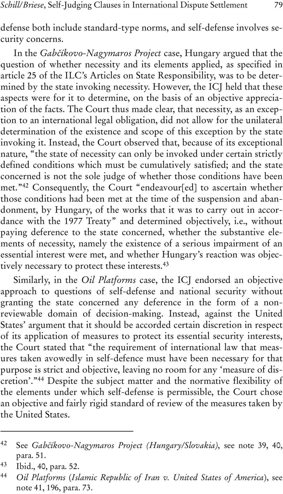 to be determined by the state invoking necessity. However, the ICJ held that these aspects were for it to determine, on the basis of an objective appreciation of the facts.
