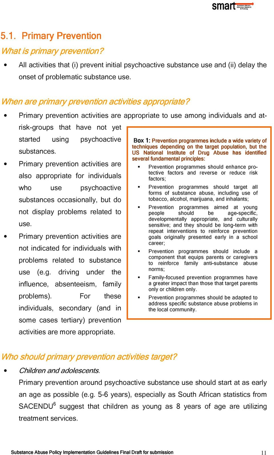 Primary prevention activities are also appropriate for individuals who use psychoactive substances occasionally, but do not display problems related to use.