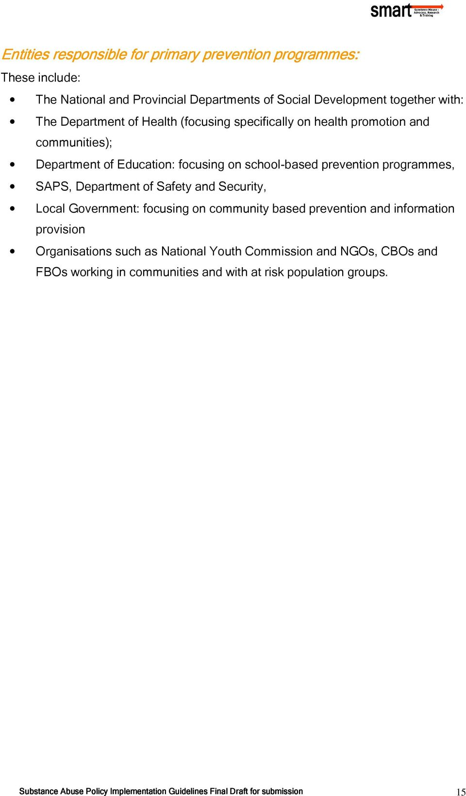 SAPS, Department of Safety and Security, Local Government: focusing on community based prevention and information provision Organisations such as National