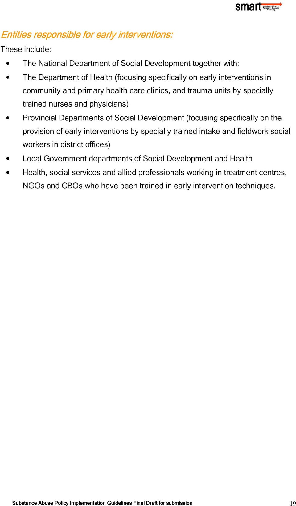 of early interventions by specially trained intake and fieldwork social workers in district offices) Local Government departments of Social Development and Health Health, social services and