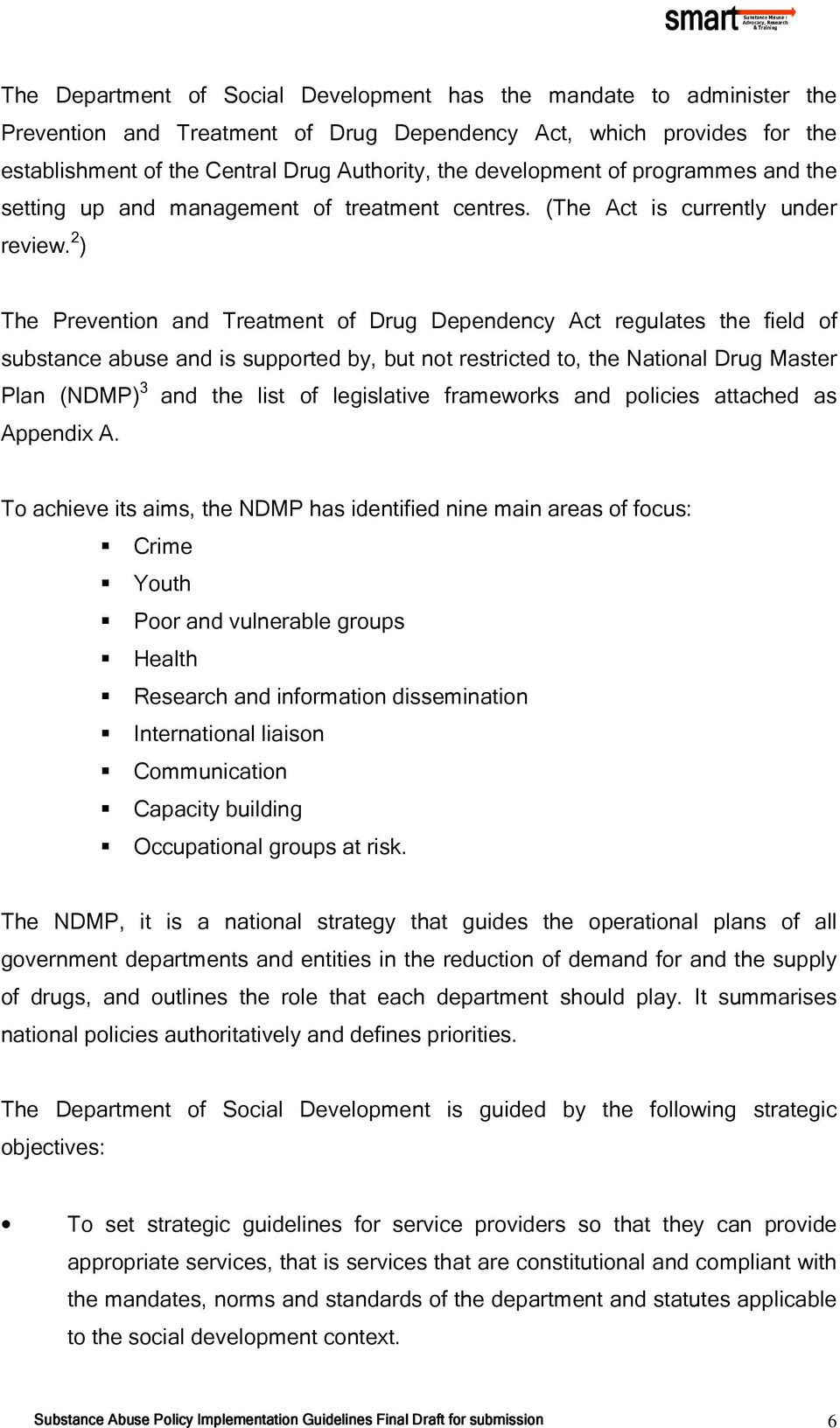 2 ) The Prevention and Treatment of Drug Dependency Act regulates the field of substance abuse and is supported by, but not restricted to, the National Drug Master Plan (NDMP) 3 and the list of
