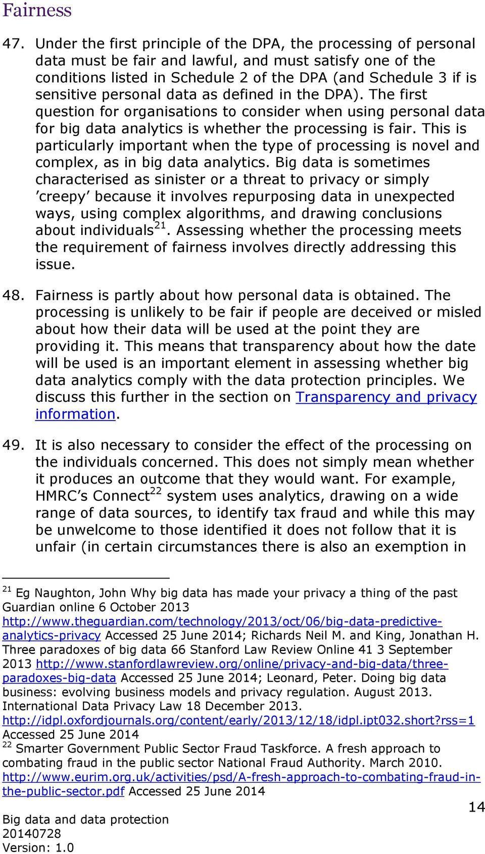 personal data as defined in the DPA). The first question for organisations to consider when using personal data for big data analytics is whether the processing is fair.