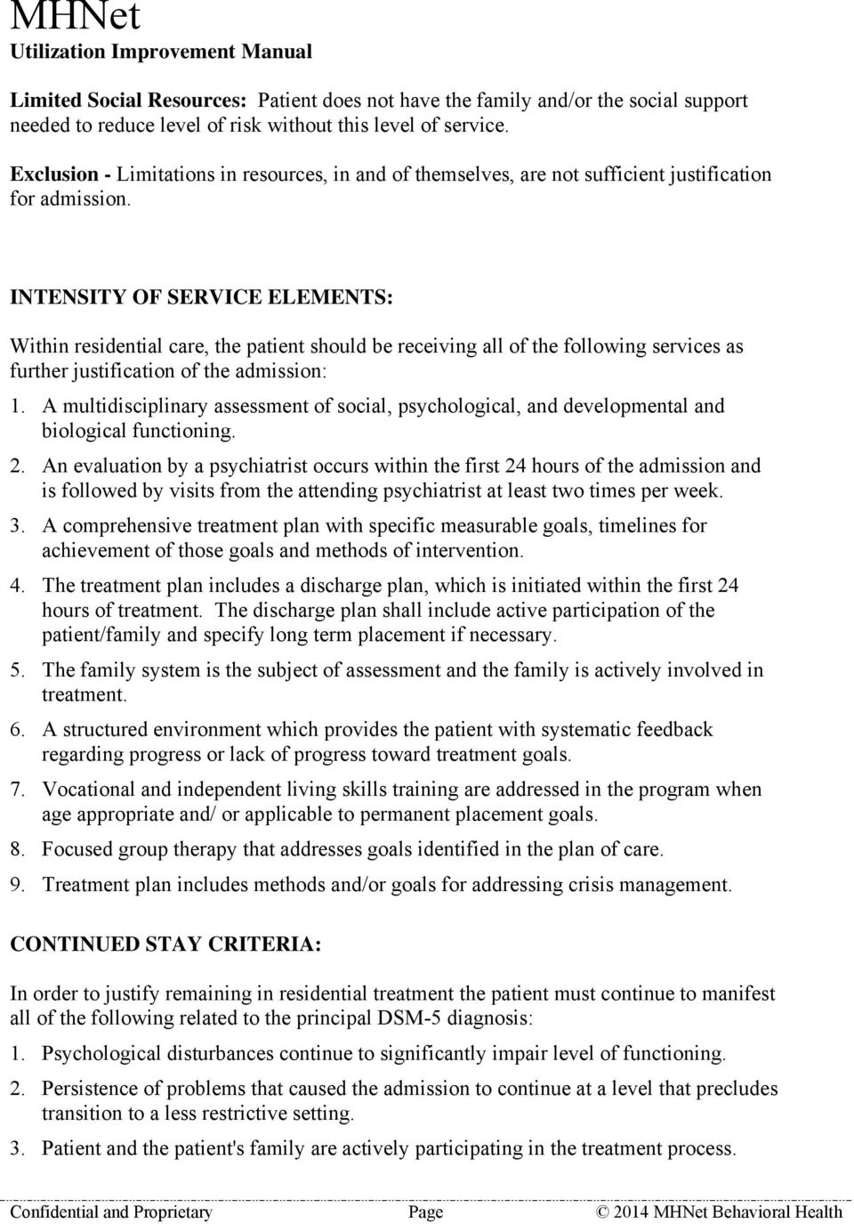 INTENSITY OF SERVICE ELEMENTS: Within residential care, the patient should be receiving all of the following services as further justification of the admission: 1.