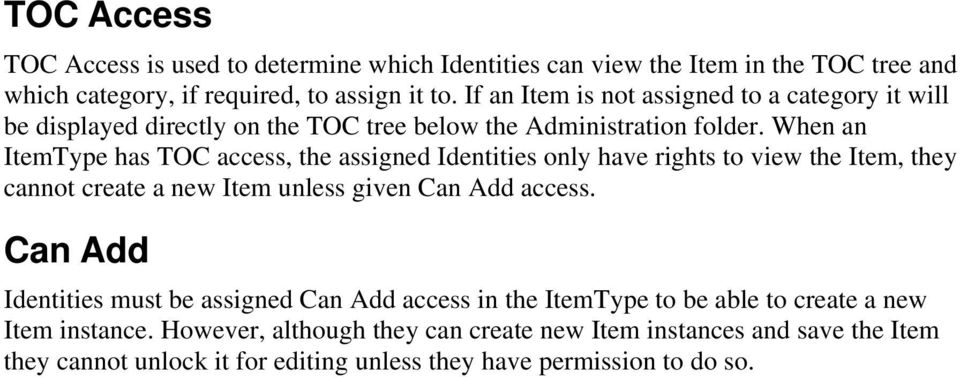 When an ItemType has TOC access, the assigned Identities only have rights to view the Item, they cannot create a new Item unless given Can Add access.