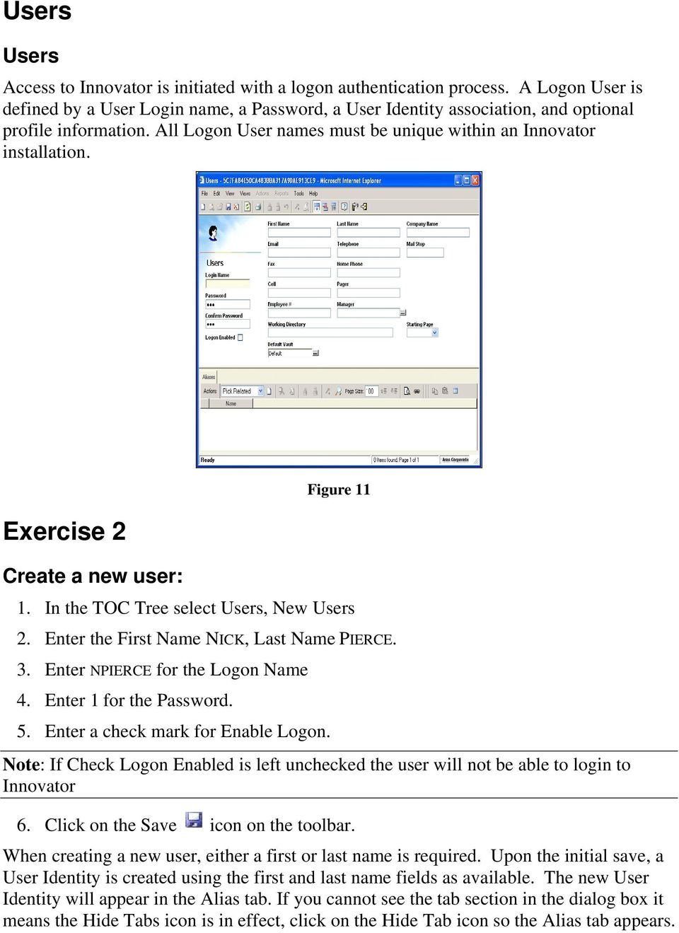Exercise 2 Figure 11 Create a new user: 1. In the TOC Tree select Users, New Users 2. Enter the First Name NICK, Last Name PIERCE. 3. Enter NPIERCE for the Logon Name 4. Enter 1 for the Password. 5.