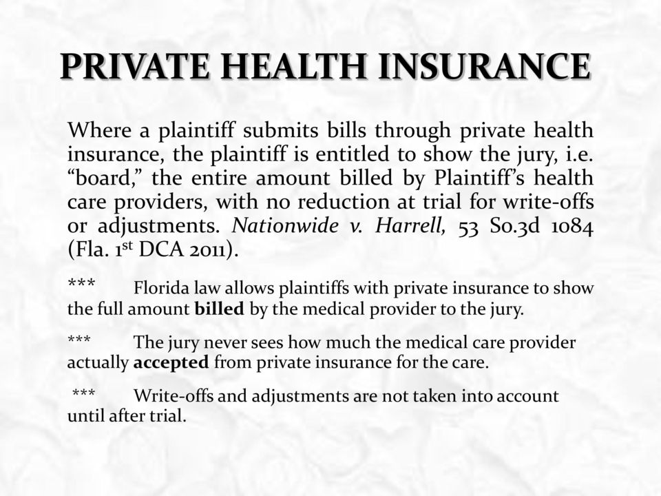 *** Florida law allows plaintiffs with private insurance to show the full amount billed by the medical provider to the jury.