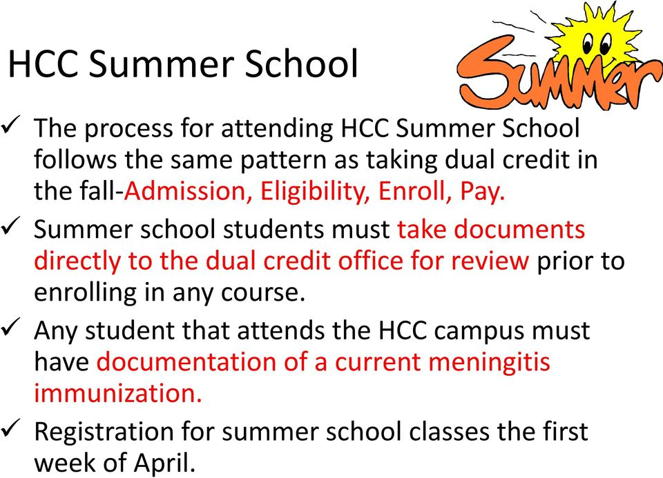 Summer school students must take documents directly to the dual credit office for review prior to enrolling in