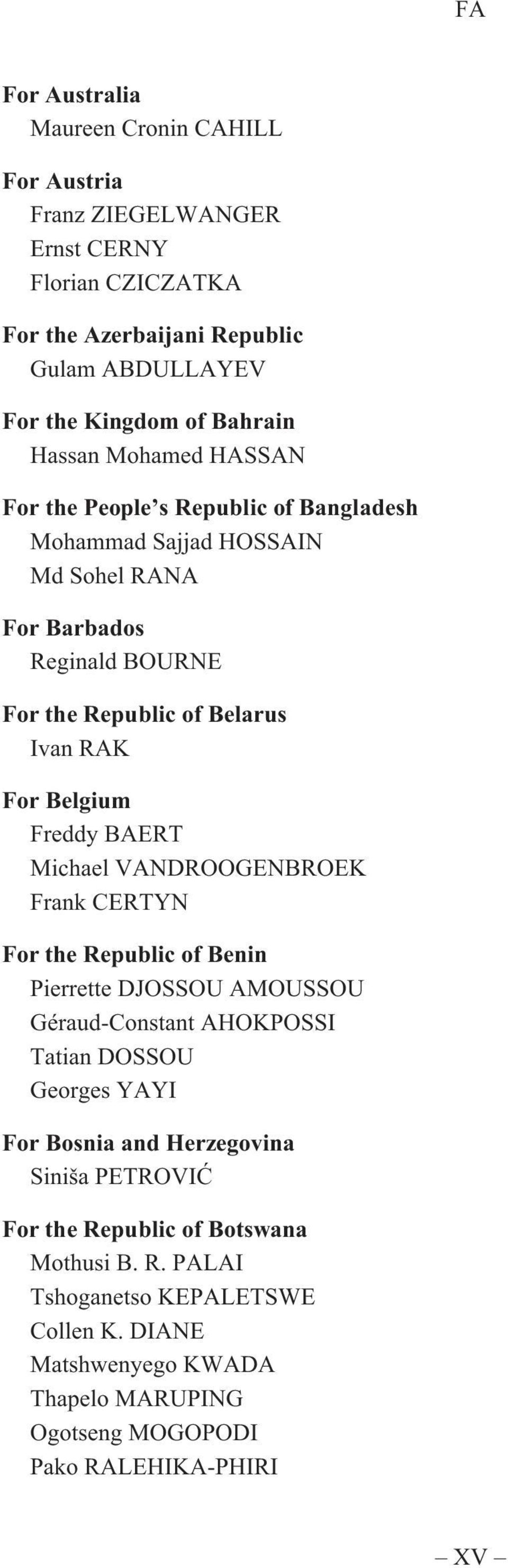 Freddy BAERT Michael VANDROOGENBROEK Frank CERTYN For the Republic of Benin Pierrette DJOSSOU AMOUSSOU Géraud-Constant AHOKPOSSI Tatian DOSSOU Georges YAYI For Bosnia and