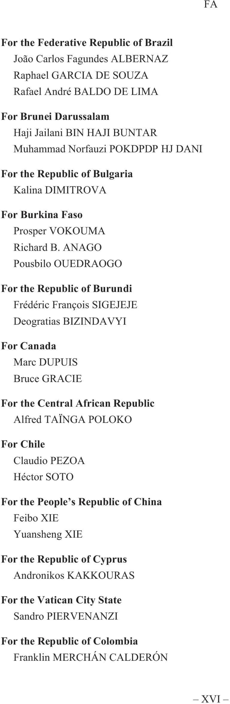 ANAGO Pousbilo OUEDRAOGO For the Republic of Burundi Frédéric François SIGEJEJE Deogratias BIZINDAVYI For Canada Marc DUPUIS Bruce GRACIE For the Central African Republic Alfred