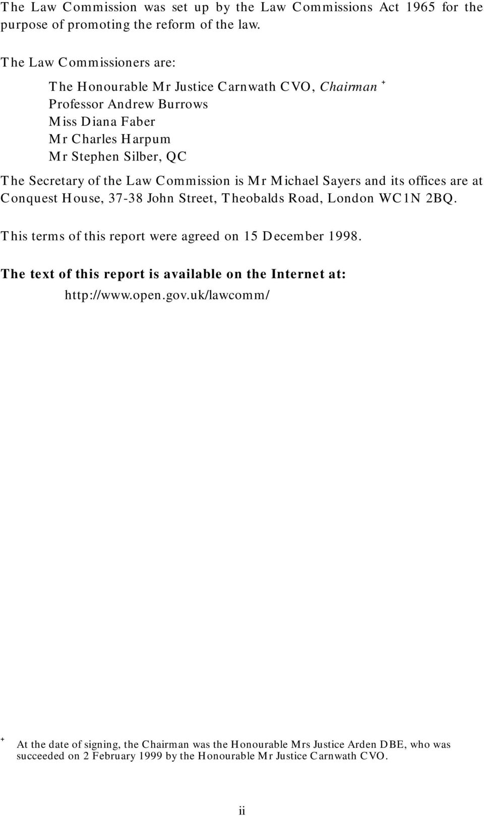 Law Commission is Mr Michael Sayers and its offices are at Conquest House, 37-38 John Street, Theobalds Road, London WC1N 2BQ.