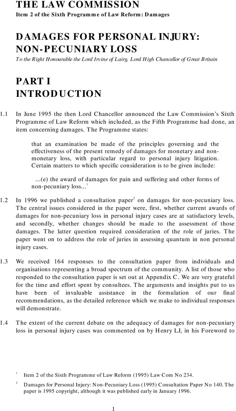 1 In June 1995 the then Lord Chancellor announced the Law Commission s Sixth Programme of Law Reform which included, as the Fifth Programme had done, an item concerning damages.