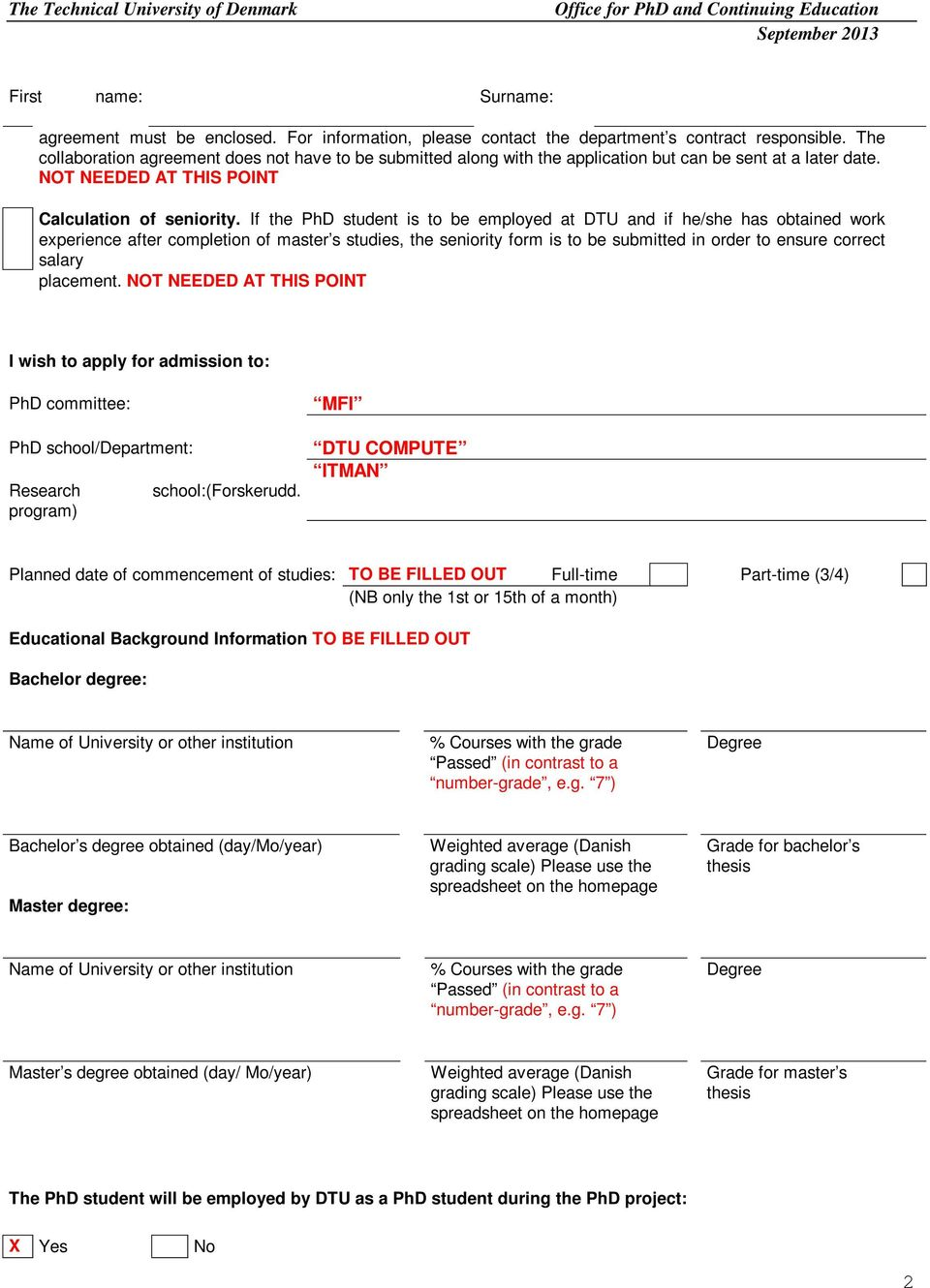 If the PhD student is to be employed at DTU and if he/she has obtained work experience after completion of master s studies, the seniority form is to be submitted in order to ensure correct salary