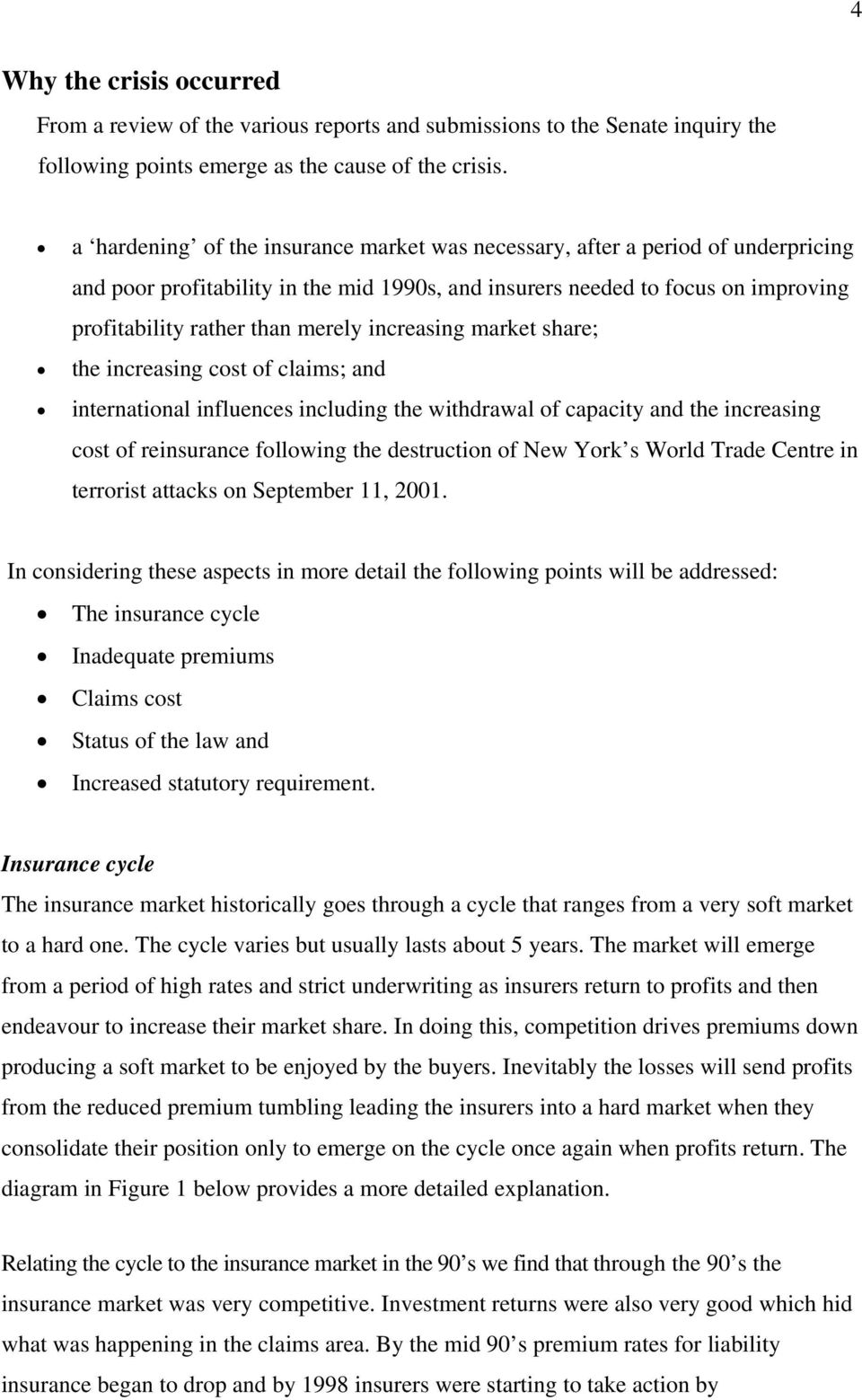 increasing market share; the increasing cost of claims; and international influences including the withdrawal of capacity and the increasing cost of reinsurance following the destruction of New York