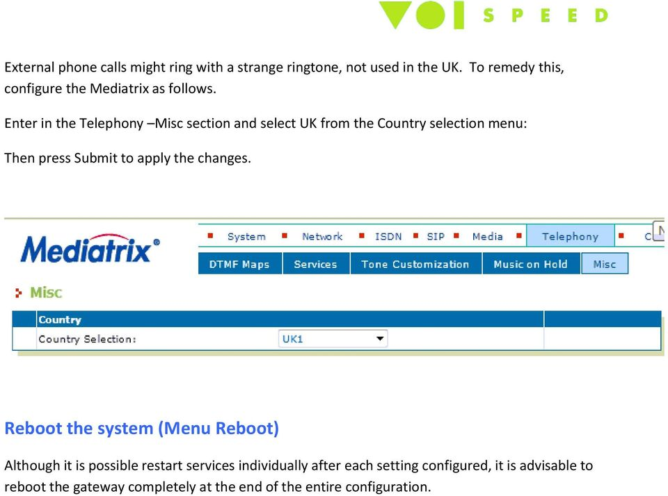 Enter in the Telephony Misc section and select UK from the Country selection menu: Then press Submit to apply the