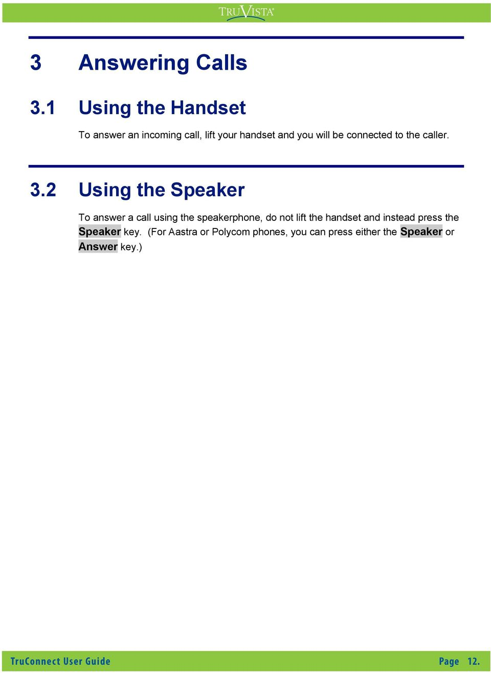 2 Using the Speaker To answer a call using the speakerphone, do not lift the handset and instead press the Speaker