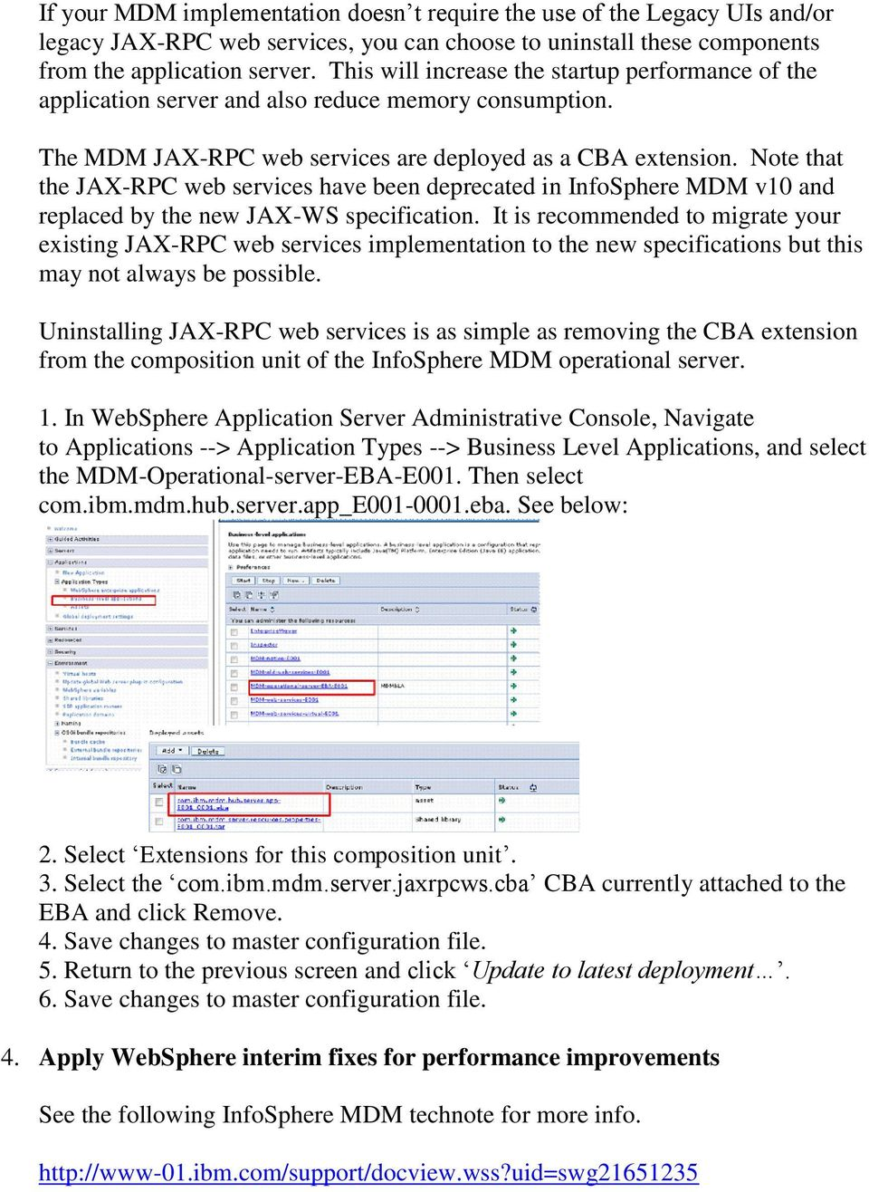 Note that the JAX-RPC web services have been deprecated in InfoSphere MDM v10 and replaced by the new JAX-WS specification.