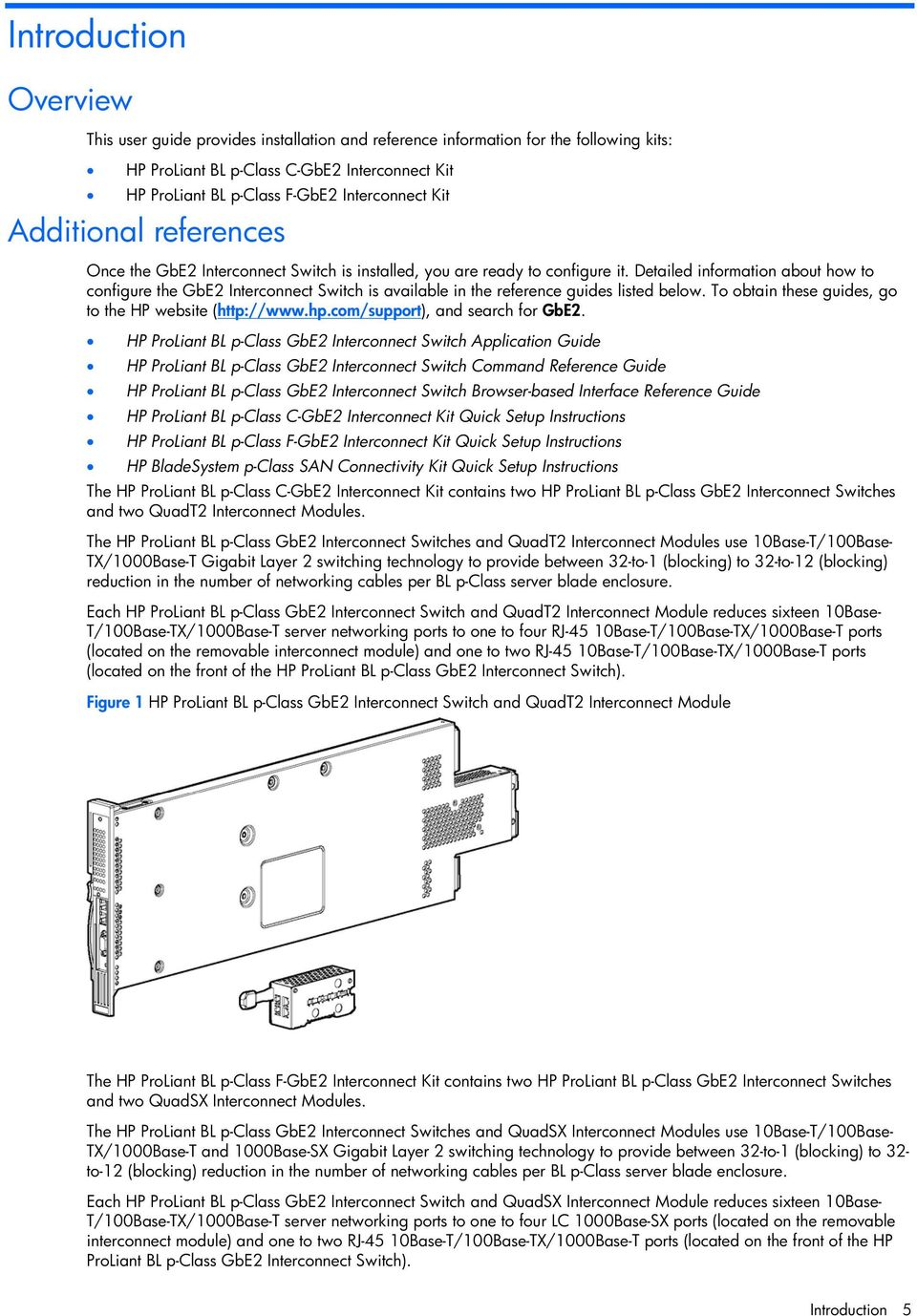Detailed information about how to configure the GbE2 Interconnect Switch is available in the reference guides listed below. To obtain these guides, go to the HP website (http://www.hp.
