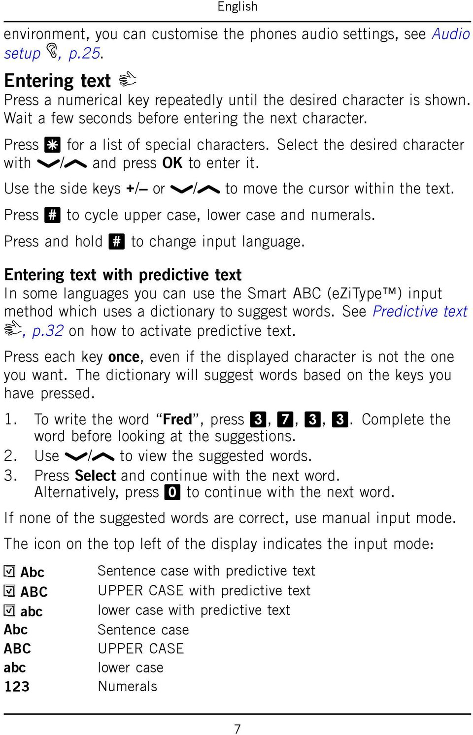 Use the side keys +/ or / to move the cursor within the text. Press # to cycle upper case, lower case and numerals. Press and hold # to change input language.