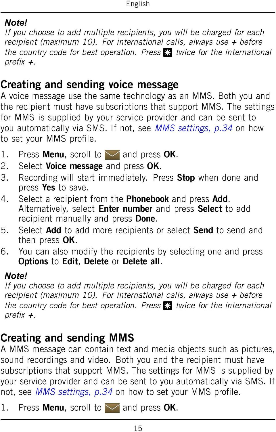 The settings for MMS is supplied by your service provider and can be sent to you automatically via SMS. If not, see MMS settings, p.34 on how to set your MMS profile. 2.