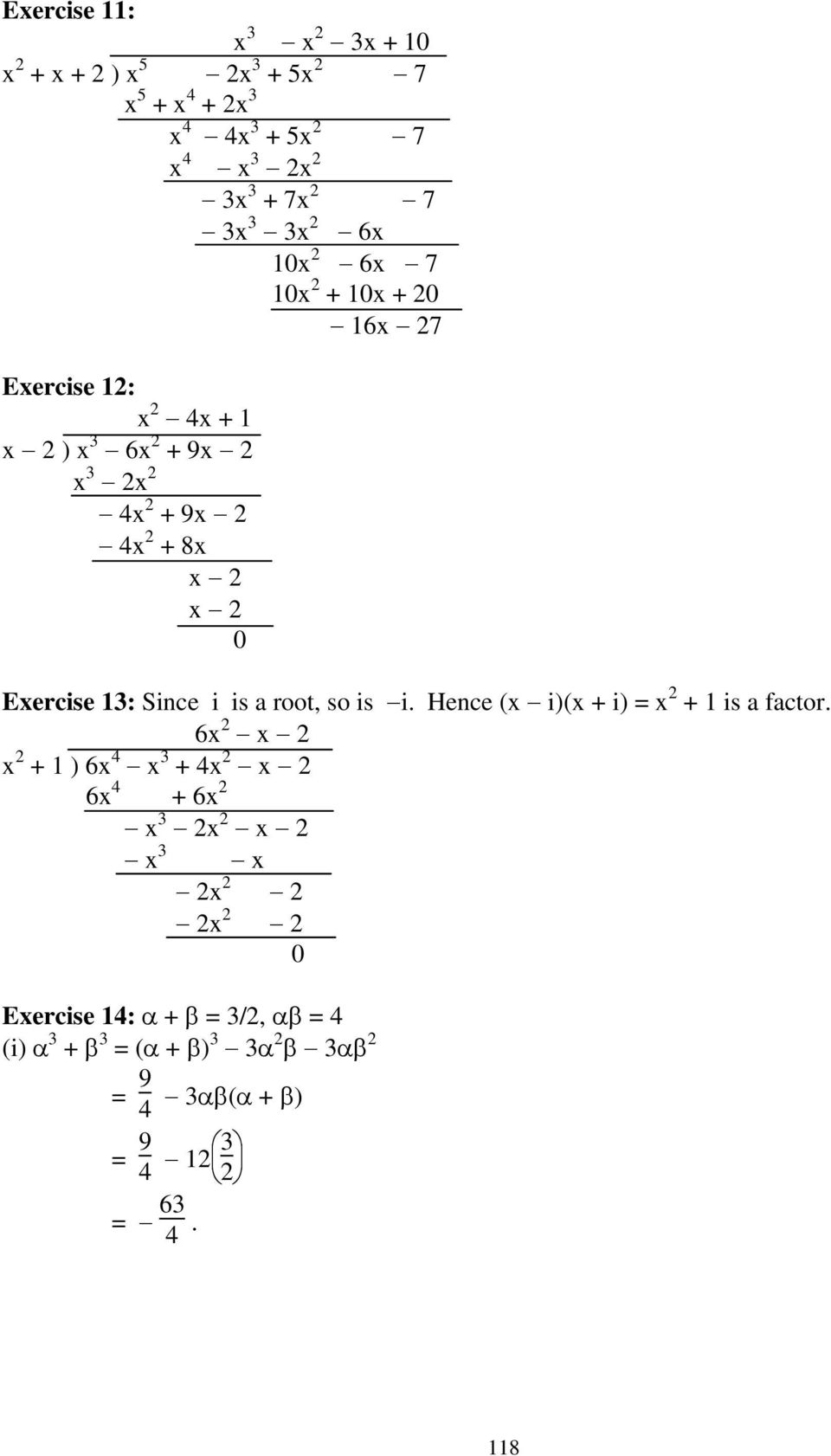 Exercise 13: Since i is a root, so is i. Hence (x i)(x + i) = x 2 + 1 is a factor.