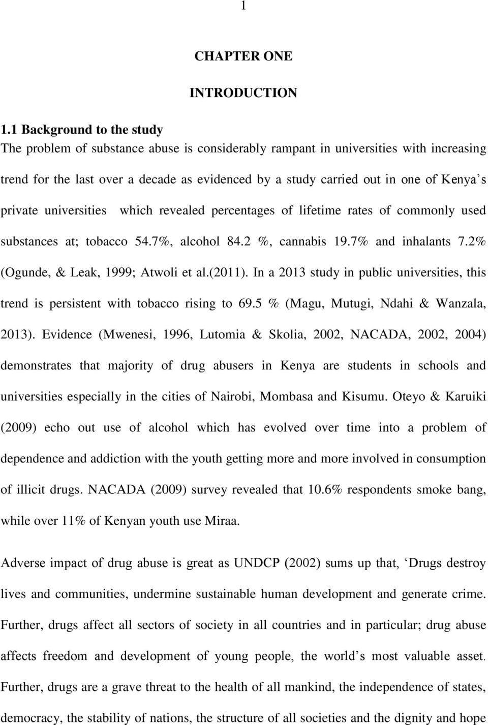 private universities which revealed percentages of lifetime rates of commonly used substances at; tobacco 54.7%, alcohol 84.2 %, cannabis 19.7% and inhalants 7.2% (Ogunde, & Leak, 1999; Atwoli et al.