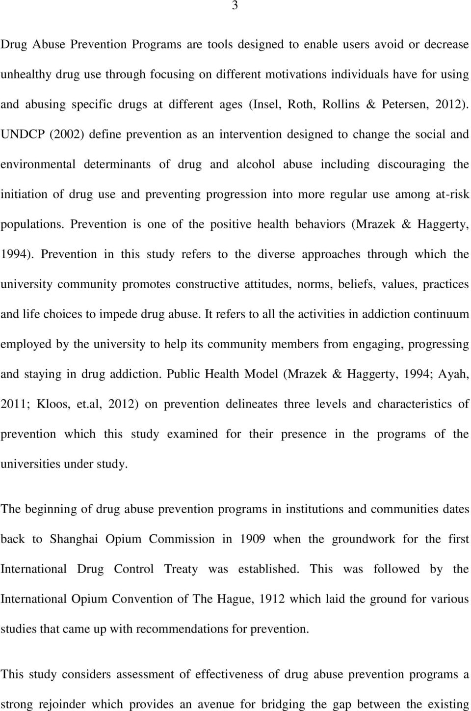 UNDCP (2002) define prevention as an intervention designed to change the social and environmental determinants of drug and alcohol abuse including discouraging the initiation of drug use and