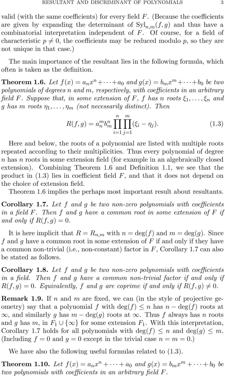 Of course, for a field of characteristic p 0, the coefficients may be reduced modulo p, so they are not unique in that case.