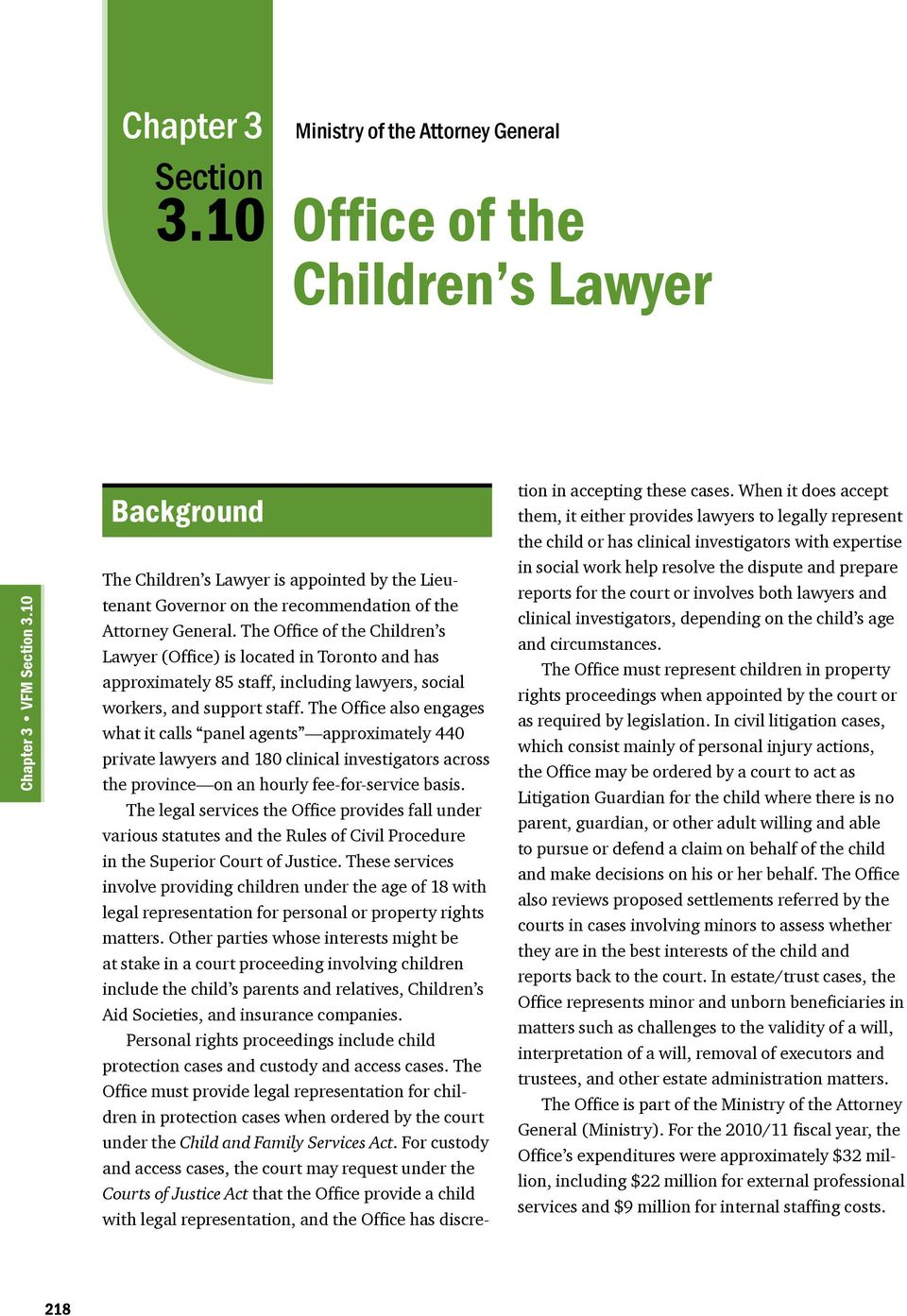 The Office of the Children s Lawyer (Office) is located in Toronto and has approximately 85 staff, including lawyers, social workers, and support staff.