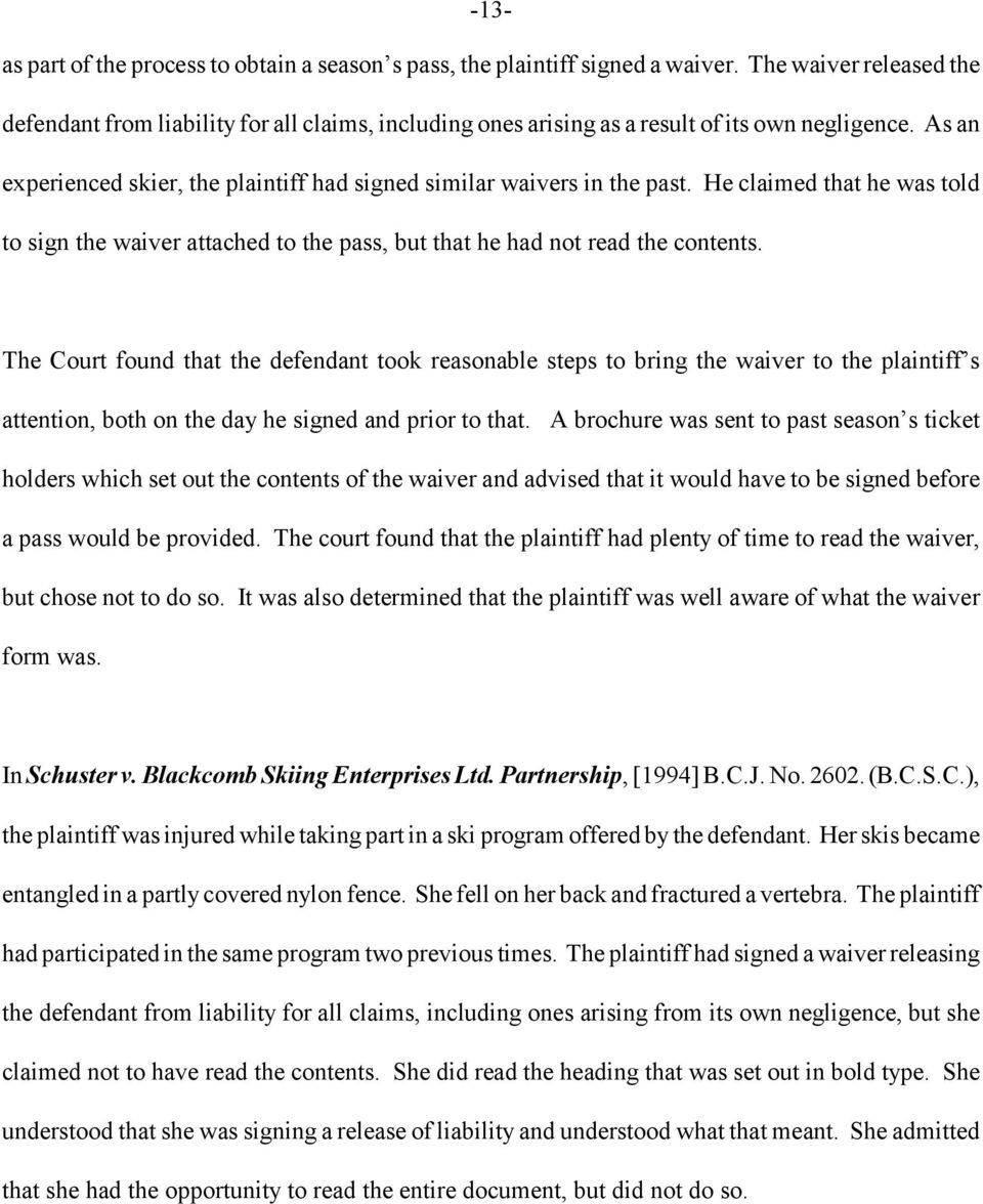 As an experienced skier, the plaintiff had signed similar waivers in the past. He claimed that he was told to sign the waiver attached to the pass, but that he had not read the contents.
