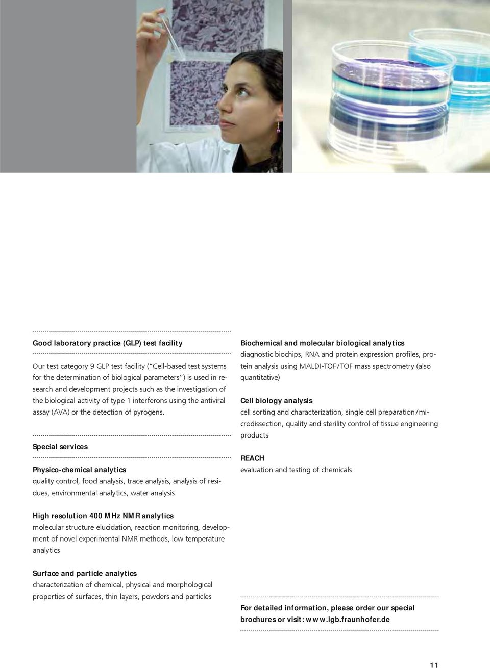 Special services Physico-chemical analytics quality control, food analysis, trace analysis, analysis of residues, environmental analytics, water analysis Biochemical and molecular biological