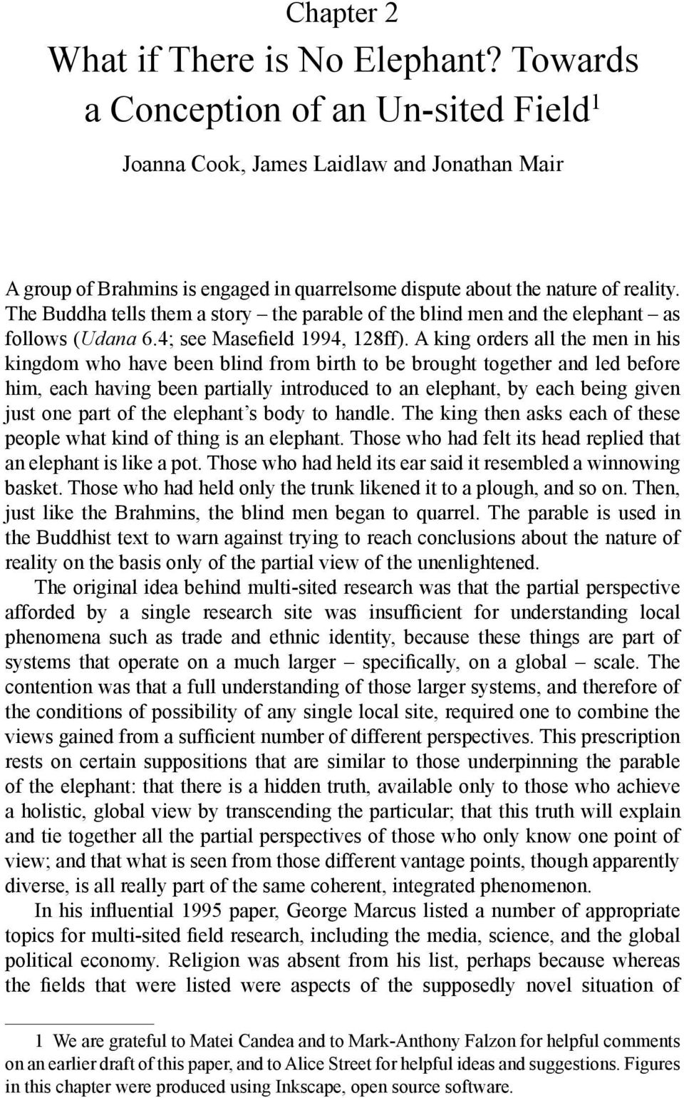 The Buddha tells them a story the parable of the blind men and the elephant as follows (Udana 6.4; see Masefield 1994, 128ff).