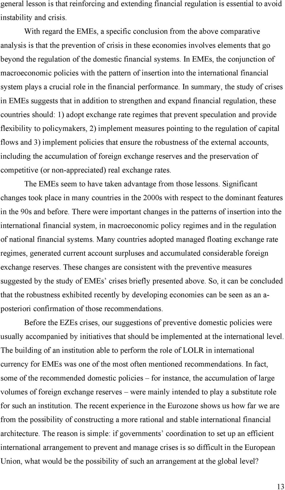 financial systems. In EMEs, the conjunction of macroeconomic policies with the pattern of insertion into the international financial system plays a crucial role in the financial performance.