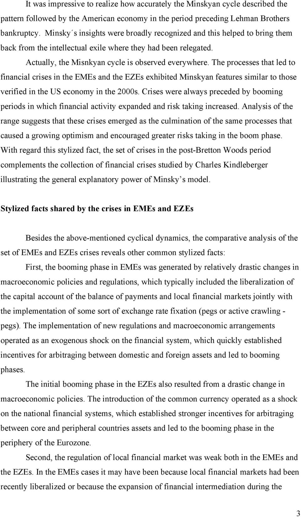 The processes that led to financial crises in the EMEs and the EZEs exhibited Minskyan features similar to those verified in the US economy in the 2000s.